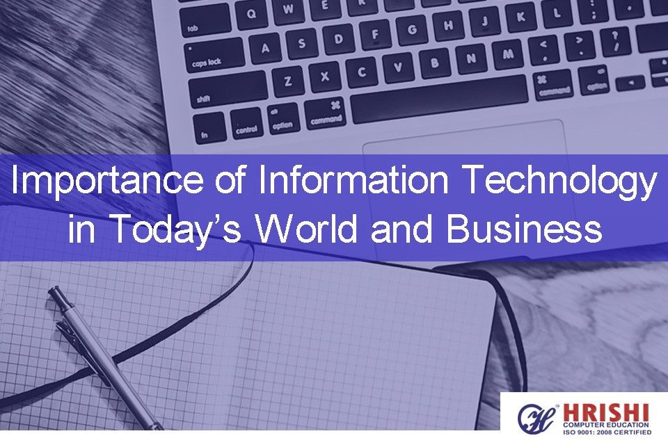 Importance of Information Technology in Today's World and Business